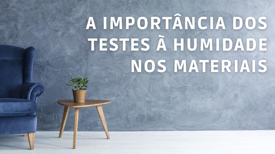 A IMPORTÂNCIA DOS TESTES À HUMIDADE NOS MATERIAIS
